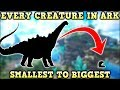 EVERY CREATURE IN ARK SURVIVAL EVOLVED SMALLEST TO BIGGEST