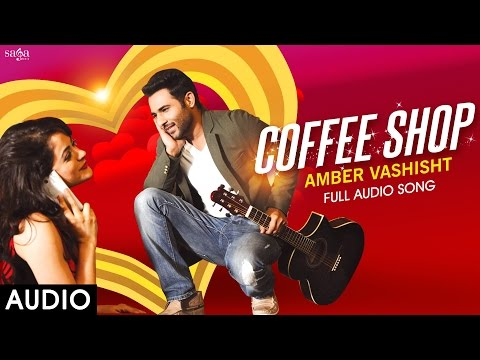 Amber Vashisht : Coffee Shop Full Audio  Latest Punjabi Songs 2016  SagaHits
