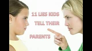 11 LIES KIDS TELL THEIR PARENTS