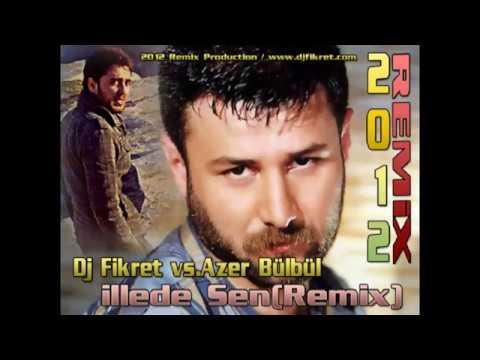 Azer Bülbül - İllede Sen (Fikret Peldek Remix) 2012