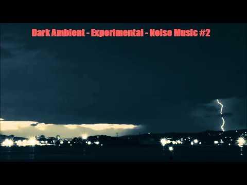 Dark Ambient - Experimental - Noise Music #2
