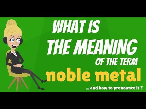 What is NOBLE METAL? What does NOBLE METAL mean? NOBLE METAL meaning & explanation