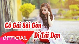 Cô Gái Sài Gòn Đi Tải Đạn - Tam Ca Áo Trắng | Nhạc Cách Mạng Hay Nhất 2017 | MV Audio