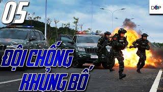 ĐỘI CHỐNG KHỦNG BỐ | TẬP 05| Phim Hành Động, Phim Hình Sự TQ