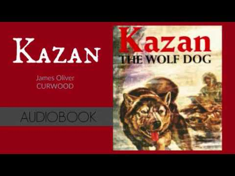 Kazan by James Oliver Curwood - Audiobook