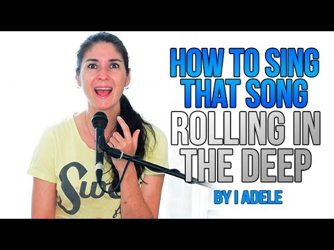 "How To Sing That Song: ""ROLLING IN THE DEEP"" by Adele"