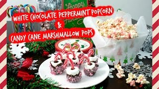 Easy Christmas Treats (white Chocolate Peppermint Popcorn & Candy Cane Marshmallow Pops