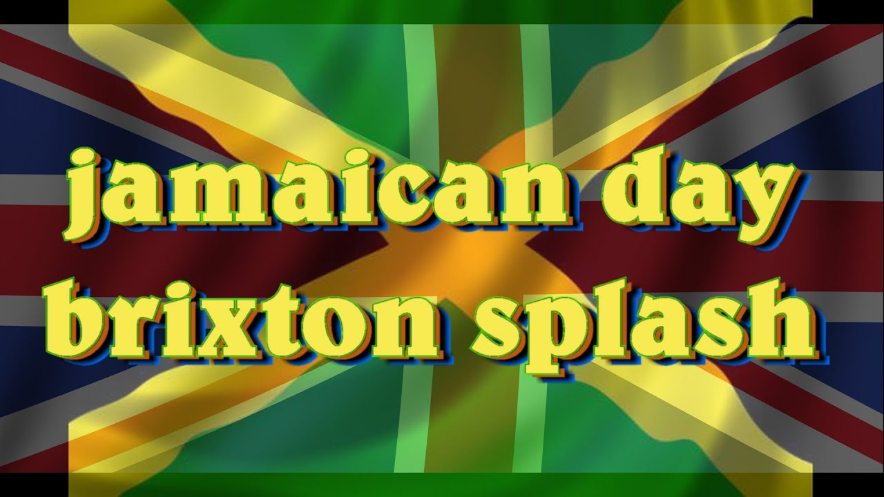 Brixton Splash UK Celebration Jamaica Independence Day - Jamaican independence day