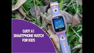 OJOY A1 Smartphone Watch for Kids- Review and Features