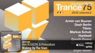 Alex M.O.R.P.H. & Protoculture - Waking Up The Stars (Trance 75-2012 Volume 2 preview)
