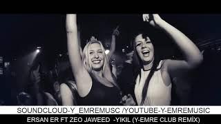 Ersan ER ft Zeo Jaweed-Yıkıl-(Y-Emre Music Club Remix)