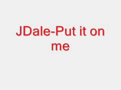 JDale-Put it on me.wmv