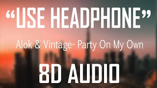 Alok & Vintage Culture feat. FAULHABER - Party On My Own (8D Audio 🎧) [USE HEADPHONE]