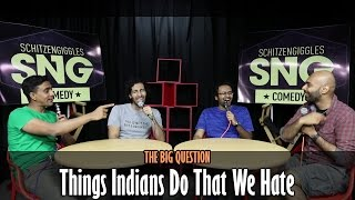SnG: Things Indians Do That We Hate   The Big Question Episode 10   Video Podcast