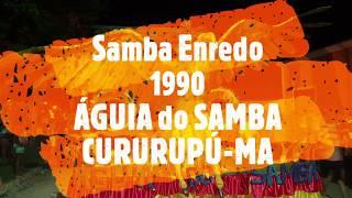 SAMBA ENREDO ÁGUIA DO SAMBA 1990 - CURURUPÚ-MA