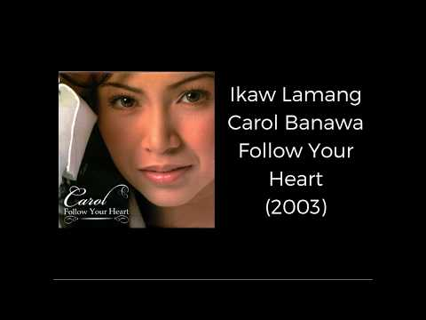 Ikaw Lamang- Carol Banawa (Follow Your Heart Album)