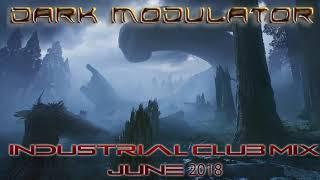 Industrial Club Mix June 2018 From DJ DARK MODULATOR