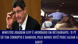 Ministro Joaquim Levy é abordado em restaurante: 'O PT só tem corrupto e bandido, pelo m...