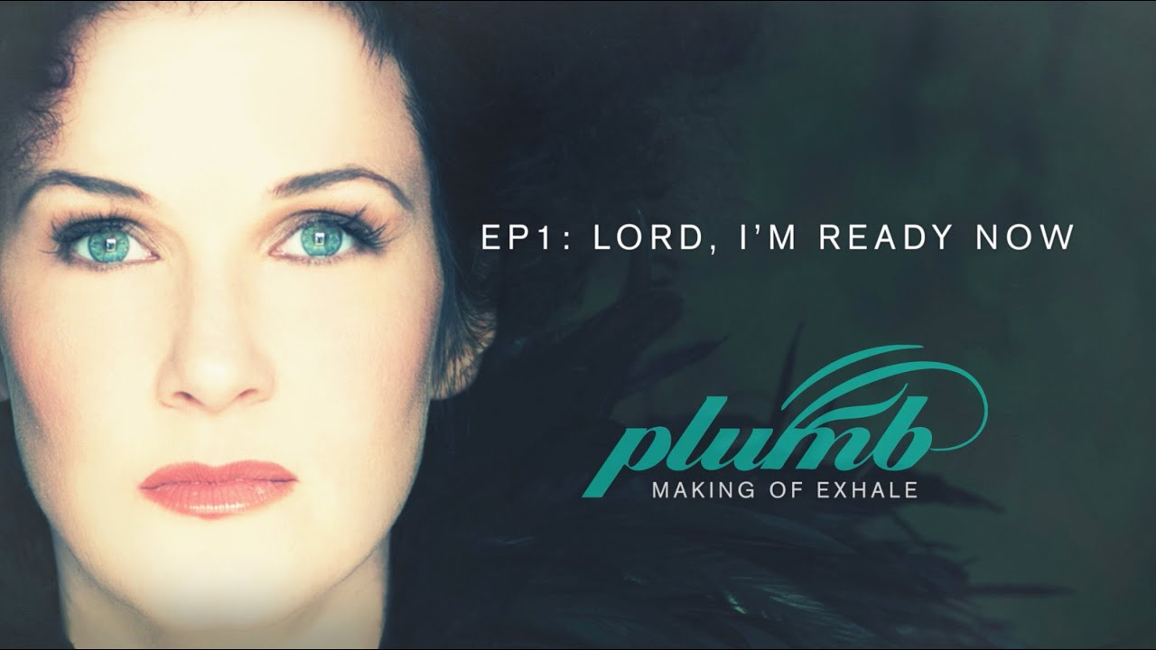 plumb making of exhale 1 lord i m ready now youtube