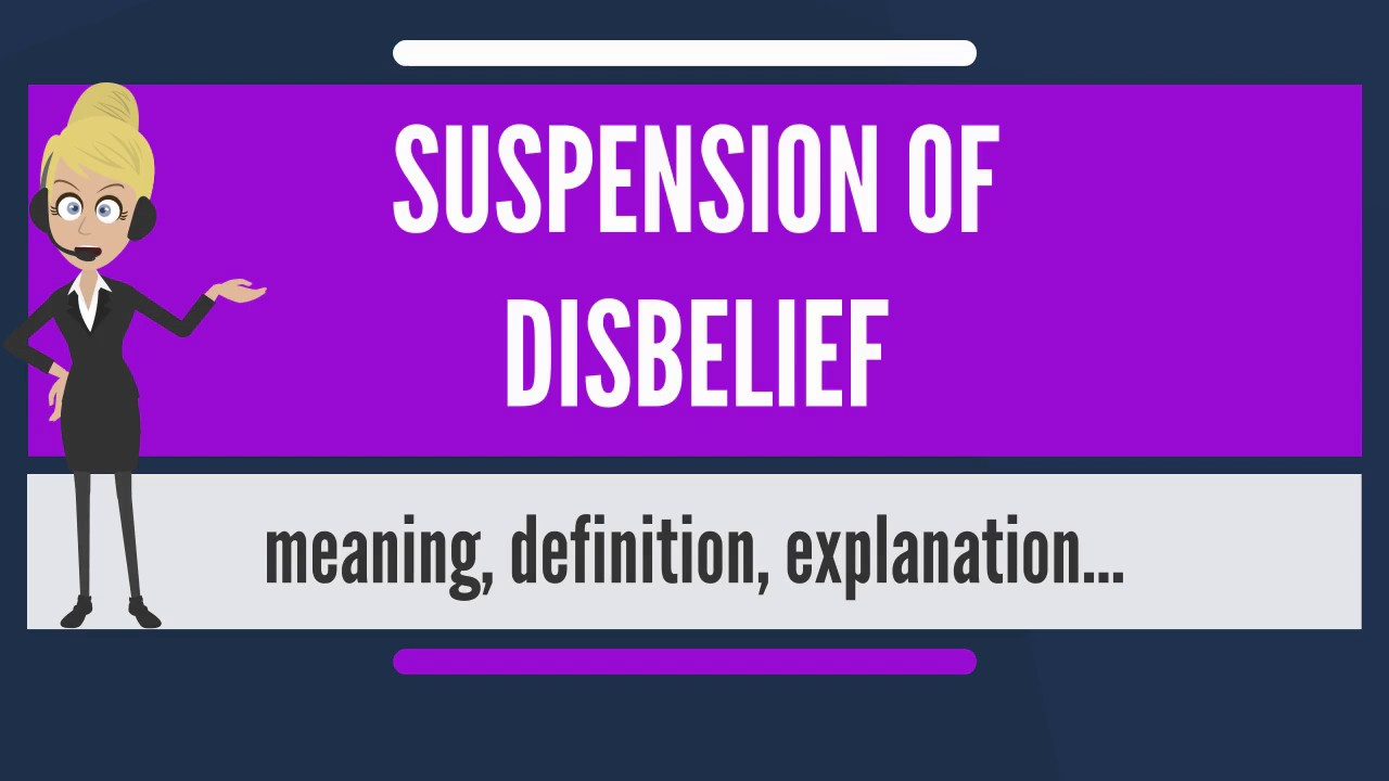 What is SUSPENSION OF DISBELIEF What does SUSPENSION OF DISBELIEF mean