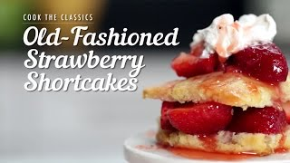 How To Make Old-fashioned Strawberry Shortcakes | Cook The Classics | Myrecipes