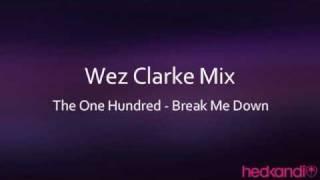 The One Hundred - Break Me Down (Wez Clarke Mix)