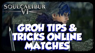 Soul Calibur 6 Groh Tips & Tricks | Groh Online Matches