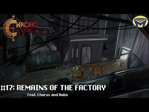 Chrono Trigger the Musical - Remains of the Factory