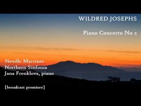 Wilfred Josephs: Piano Concerto No 2 [Marriner-Northern Sinf-Frenklova] broadcast premiere