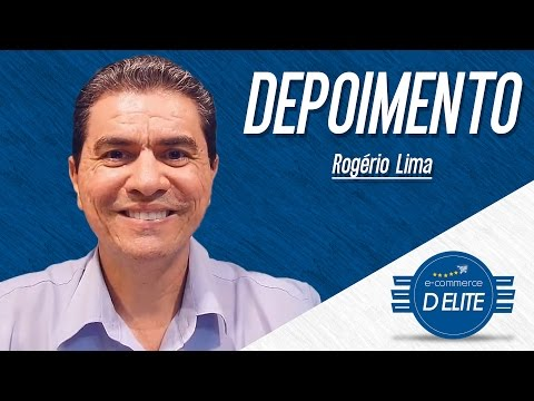 Depoimento - Rogério Lima - E-commerce D Elite