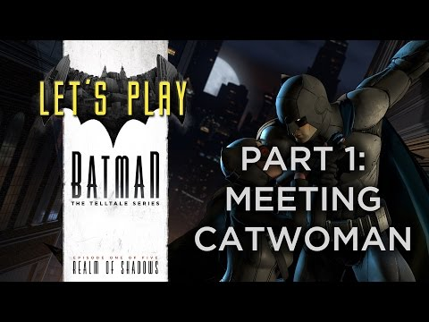 Batman: The Telltale Series - Realm of Shadows: Part 1: Meeting Catwoman (With Commentary)