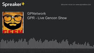 GPR – Live Gencon Show
