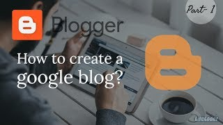 How to create a google blog - Blogger part 1