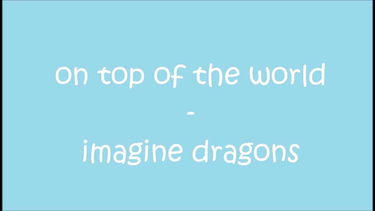 Imagine Dragons - On top of the world Lyrics HD - YouTube