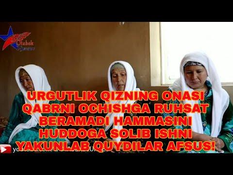 URGUTLIK QIZNI ONASI QABRNI OCHISHGA RUHSAT BERMADI HAMMASINI HUDOGA SOLIB QUYDI AFSUS