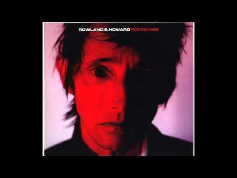 Rowland Howard - Pop Crimes 2009(Full Album)