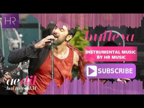 Bulleya Song Instrumental Music – Ae Dil Hai Mushkil | Pritam | Amit Mishra | HR MUSIC