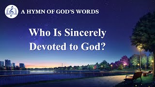 "2020 Christian Devotional Song | ""Who Is Sincerely Devoted to God?"""