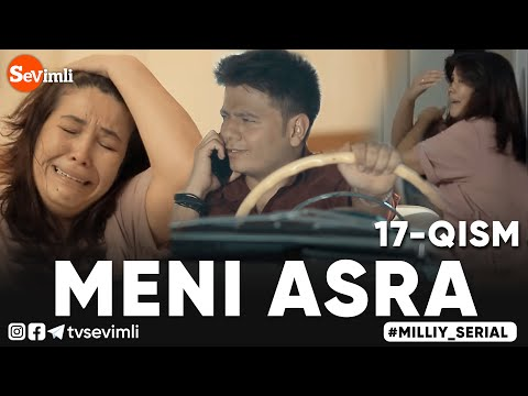 MENI ASRA (o'zbek Serial) | МЕНИ АСРА (узбек сериал) 17-qism