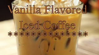 Vanilla Flavored Iced Coffee Recipe
