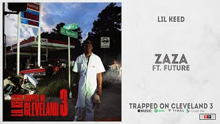 """Lil Keed - """"Zaza"""" Ft. Future (Trapped On Cleveland 3)"""