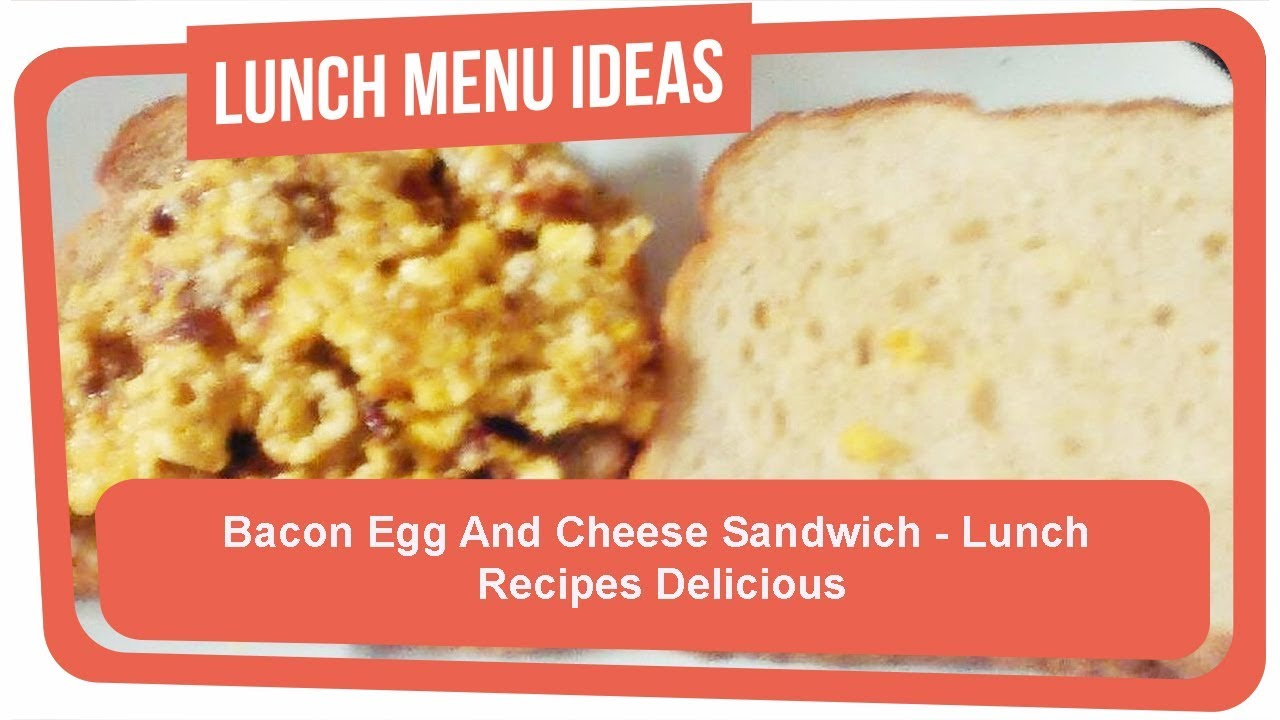 Bacon Egg And Cheese Sandwich Lunch Recipes Delicious Youtube