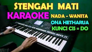 Download lagu STENGAH MATI  [ONA HETHARUA]  KARAOKE  NADA CEWEK/WANITA   LIRIK, HD
