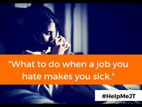 What To Do When A Job You Hate Makes You Sick