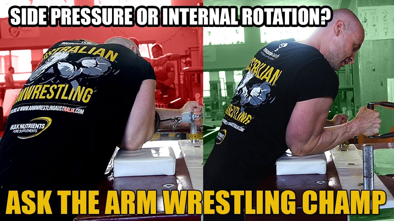 ASK THE ARM WRESTLING CHAMP: Inside rotation or Side pressure? What you need?