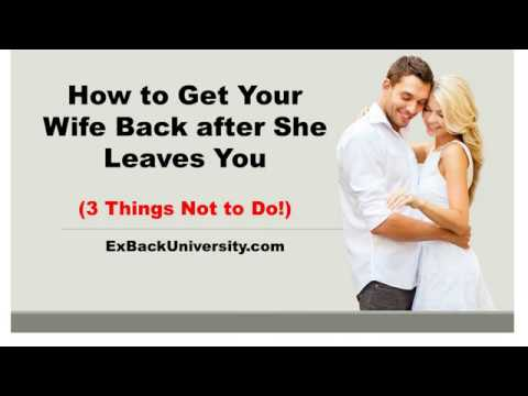 How To Get Your Wife Back After She Leaves You 3 Things Not To Do