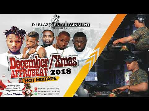 December/Xmas Afrobeat 2018 Mix(DJ BLAZE ITALY)lil kesh/olamide/timaya/victor Ad/Mayorkun/Davido.mp3