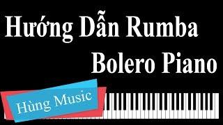 Hướng Dẫn Đàn Solo Điệu Rumba - Bolero Piano [Hùng Music]