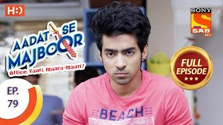Aadat Se Majboor - Ep 79 - Full Episode - 19th January, 2018