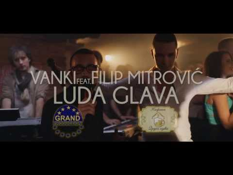 Vanki feat. Filip Mitrovic - Luda Glava - (Official Video 2014)HD